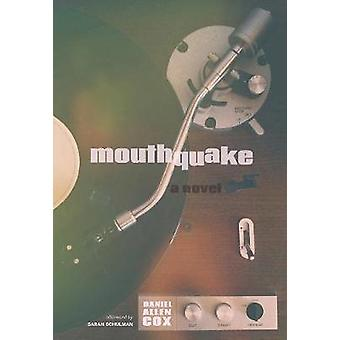 Mouthquake - A Novel by Daniel Allen Cox - 9781551526041 Book