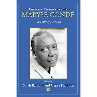 Emerging Perspectives on Maryse Conde - A Writer of Her Own by Sarah B