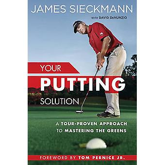 Your Putting Solution - A Tour-Proven Approach to Mastering the Greens