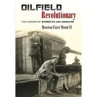 Oilfield Revolutionary - The Career of Everette Lee Degolyer by Housto