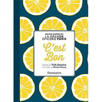 C'est Bon! - Recipes Inspired by La Grande Epicerie Paris by Trish Des