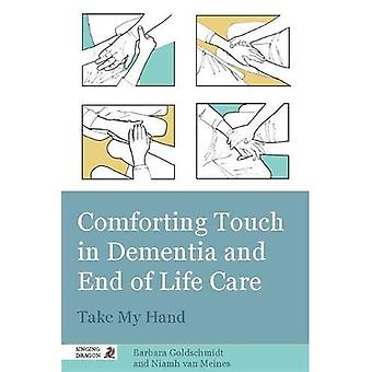Comforting Touch in Dementia and at End of Life: Take My Hand
