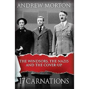 17 Carnations  The Windsors The Nazis and The CoverUp by Andrew Morton