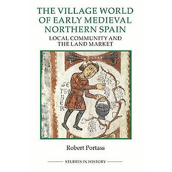 Village World of Early Medieval Northern Spain by Robert Portass