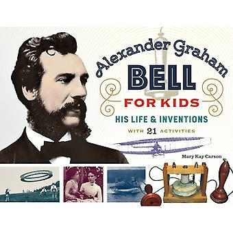 Alexander Graham Bell for Kids by Mary Kay Carson