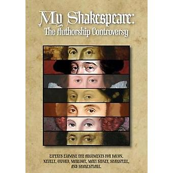 My Shakespeare The Authorship Controversy Experts Examine the Arguments for Bacon Neville Oxford Marlowe Mary Sidney Shakspere and Shakespeare by Leahy & William D.