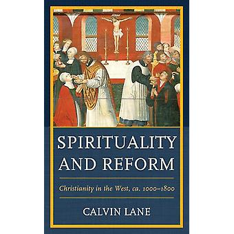 Spirituality and Reform Christianity in the West Ca. 10001800 by Lane & Calvin