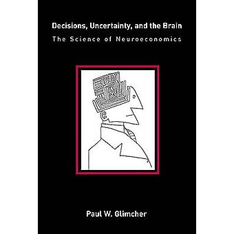 Decisions Uncertainty and the Brain by Paul W. New York University Glimcher