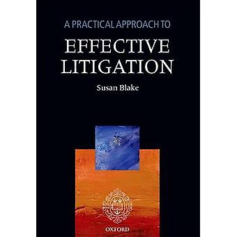 Practical Approach to Effective Litigation Revised by Blake & Susan