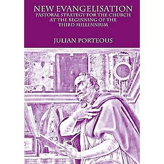 New Evangelisation Pastoral Strategy for the Church at the Beginning of the Third Millennium by Porteous & Julian