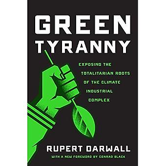 Green Tyranny: Exposing the� Totalitarian Roots of the Climate Industrial Complex