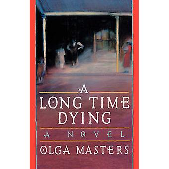 A Long Time Dying A Novel by Masters & Olga