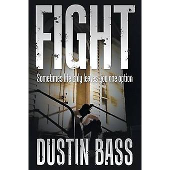 Fight Sometimes Life Only Leaves You One Option by Bass & Dustin