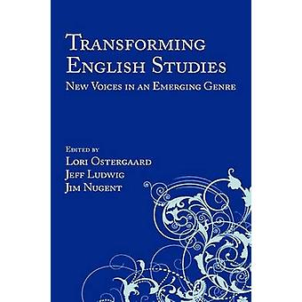 Transforming English Studies New Voices in an Emerging Genre by Ostergaard & Lori