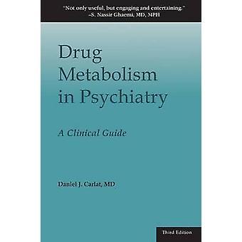 Drug Metabolism in Psychiatry A Clinical Guide by Carlat & Daniel J.