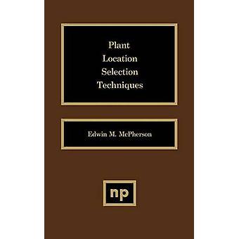 Plant Location Selection Techniques Plant Location Selection Techniques by McPherson & Edwin M.