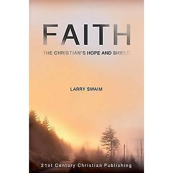 Faith  The Christians Hope and Shield by Swaim & Larry