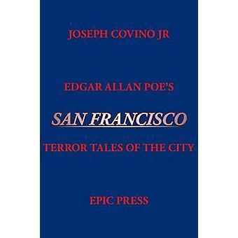 Edgar Allan Poes San Francisco Terror Tales of the City by Covino & Joseph Jr