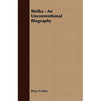 Melba  An Unconventional Biography by Colson & Percy
