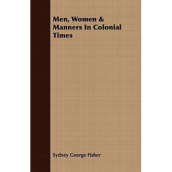 Men Women  Manners In Colonial Times by Fisher & Sydney George