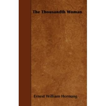 The Thousandth Woman by Hornung & Ernest William
