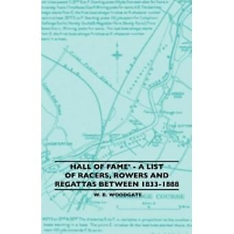 Hall of Fame  A List of Racers Rowers and Regattas Between 18331888 by Woodgate & W. B.