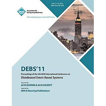 DEBS 11 Proceedings of the 5th ACM International Conference on Distributed EventBased Systems by DEBS 11 Conference Committee