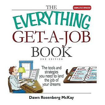 The Everything GetAJob Book The Tools and Strategies You Need to Land the Job of Your Dreams by McKay & Dawn Rosenberg