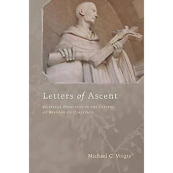 Letters of Ascent Spiritual Direction in the Letters of Bernard of Clairvaux by Voigts & Michael C.