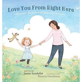 Love You From Right Here A Keepsake Book for Children in Foster Care by Sandefer & Jamie
