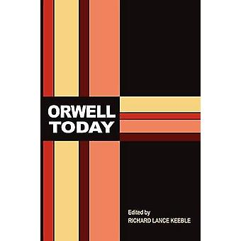 Orwell Today by Keeble & Richard Lance