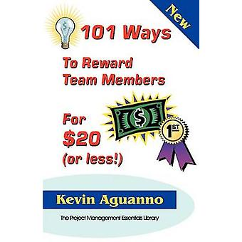 101 Ways to Reward Team Members for 20 or Less by Aguanno & Kevin