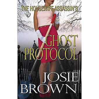 The Housewife Assassins Ghost Protocol by Brown & Josie