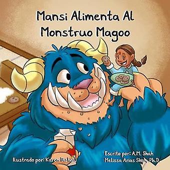 Mansi Alimenta Al Monstruo Magoo by Shah & A.M.