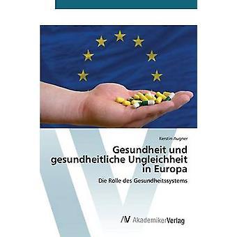 Gesundheit und gesundheitliche Ungleichheit in Europa by Augner Kerstin