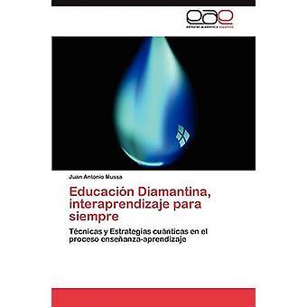 Educacin Diamantina interaprendizaje para siempre par Mussa Juan Antonio