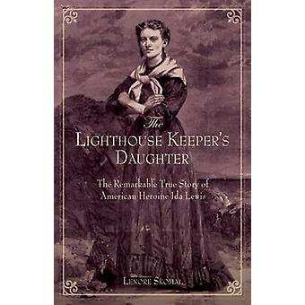 Lighthouse Keepers Daughter The Remarkable True Story Of American Heroine Ida Lewis First Edition by Skomal