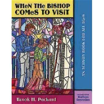 When the Bishop Comes to Visit An Activity Book for All Ages by Packard & Brook H.