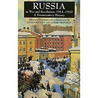 Russia in War and Revolution 19141922 A Documentary History by Edited and translated by Jonathan Daly and Edited and translated by Leonid Trofimov