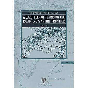 The Spaces Between the Teeth: A Gazetteer of Towns on the Islamic-Byzantine Frontier