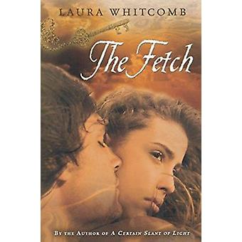 The Fetch by Laura Whitcomb - 9780547411637 Book
