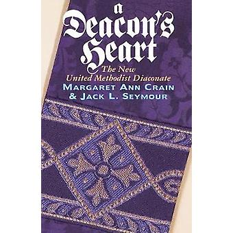 A Deacon's Heart - The New United Methodist Diaconate by Jack L. Seymo