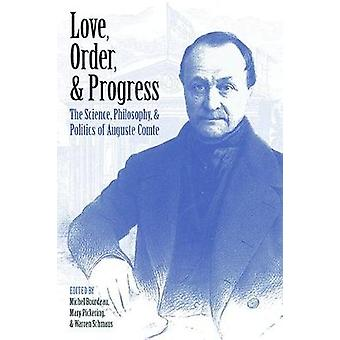 Love - Order - and Progress - The Science - Philosophy - and Politics