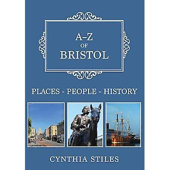 A-Z of Bristol - Places-People-History by Cynthia Stiles - 97814456817