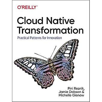 Cloud Native Transformation - Practical Patterns for Innovation by Pin