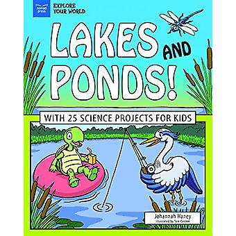 Lakes and Ponds! - With 25 Science Projects for Kids by Johannah Haney