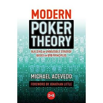 Modern Poker Theory - Building an Unbeatable Strategy Based on GTO Pri