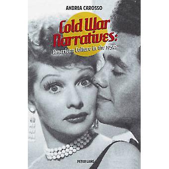 Cold War Narratives - Amerikansk kultur i 1950 S av Andrea Carosso