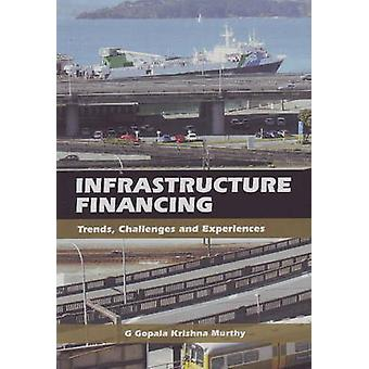 Infrastructure Financing - Trends - Challenges and Experiences by Gari