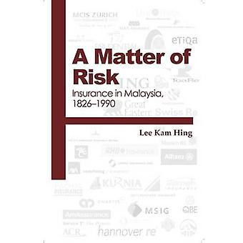 A Matter of Risk - Insurance in Malaysia - 1826-1990 by Lee Kam Hing -
